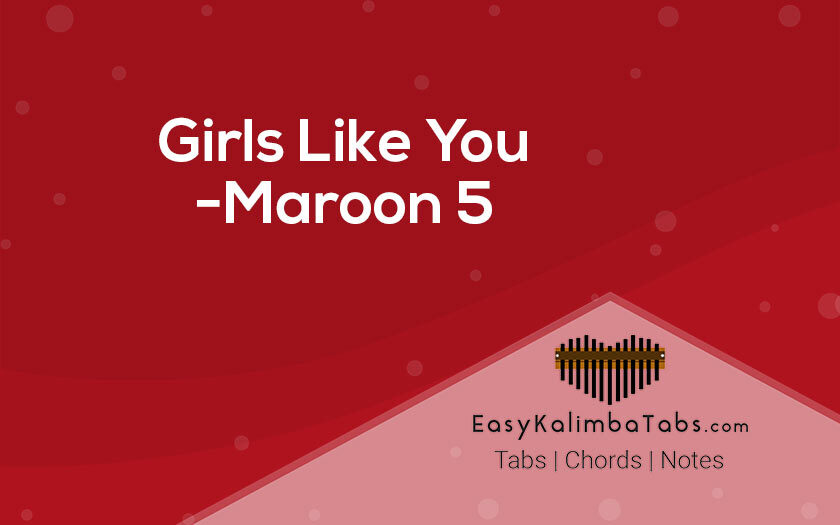 Girls Like You Kalimba Tabs and Chords