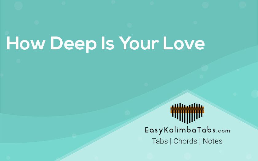 How Deep Is Your Love Kalimba Tabs and Chords