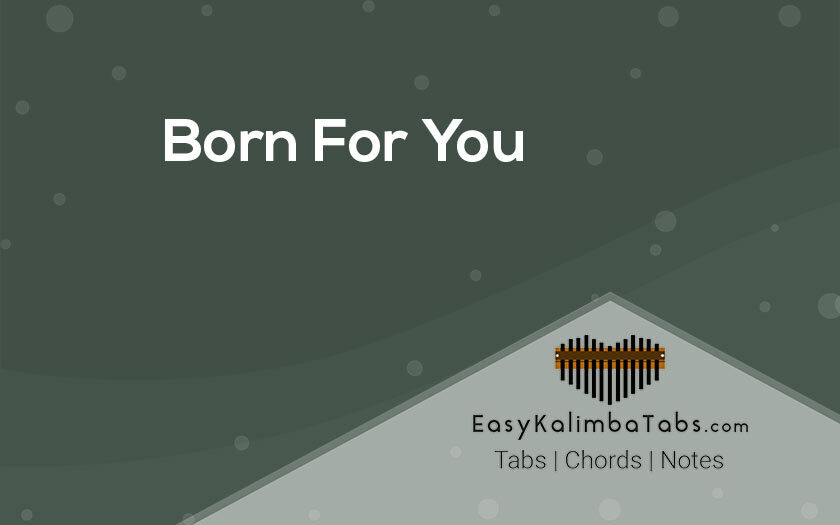 Born For You Kalimba Tabs