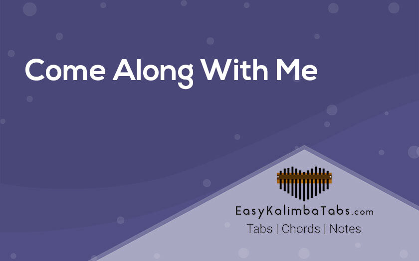 Come Along With Me Kalimba Tabs and Chords