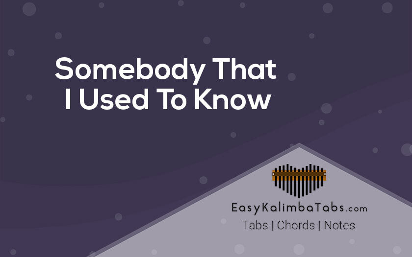 Somebody That I Used To Know Kalimba Tabs
