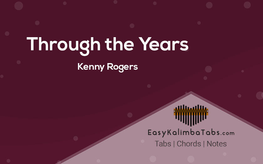 Through the Years Kalimba Tabs & Chords by Kenny Rogers