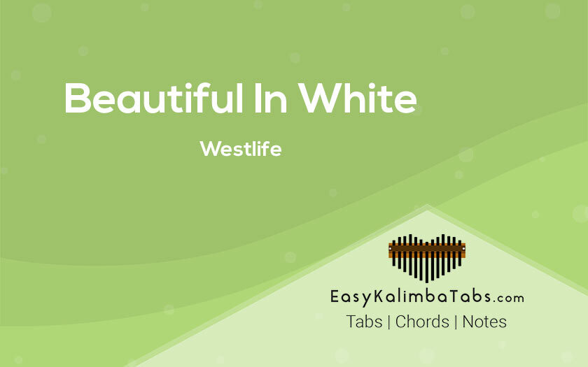 Beautiful In White Kalimba Tabs and Chords