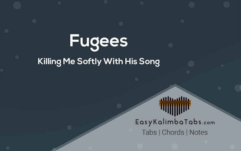 Killing Me Softly With His Song Kalimba Tabs and Chords