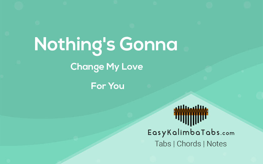 Nothing is Gonna Change My Love For You Kalimba Tabs and Chords