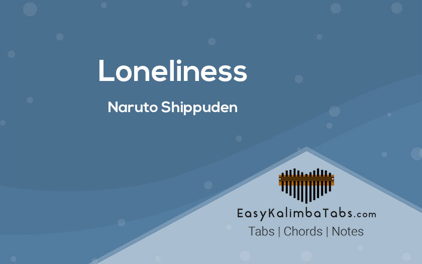 Naruto Shippuden Loneliness Kalimba Tabs and Chords
