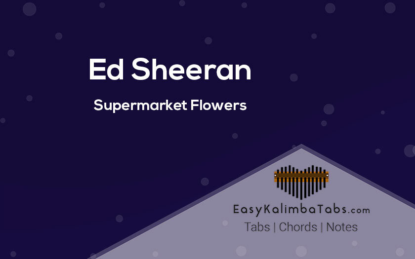 Supermarket Flowers Kalimba Tabs and Chords by Ed Sheeran