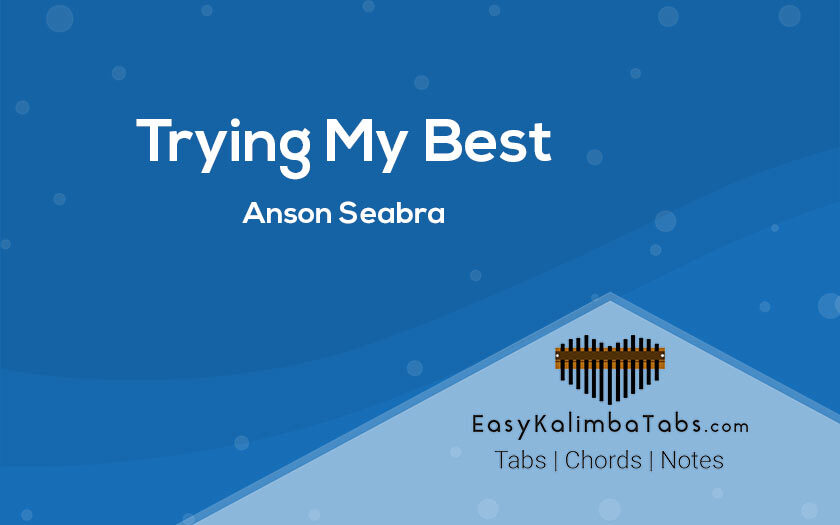 Trying My Best Kalimba Tabs and Chords by Anson Seabra