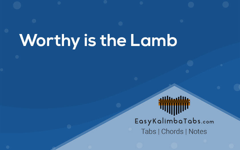 Worthy is the Lamb Kalimba Tabs and Chords