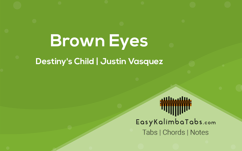 Brown Eyes Kalimba Tabs and Chords by Justin Vasquez