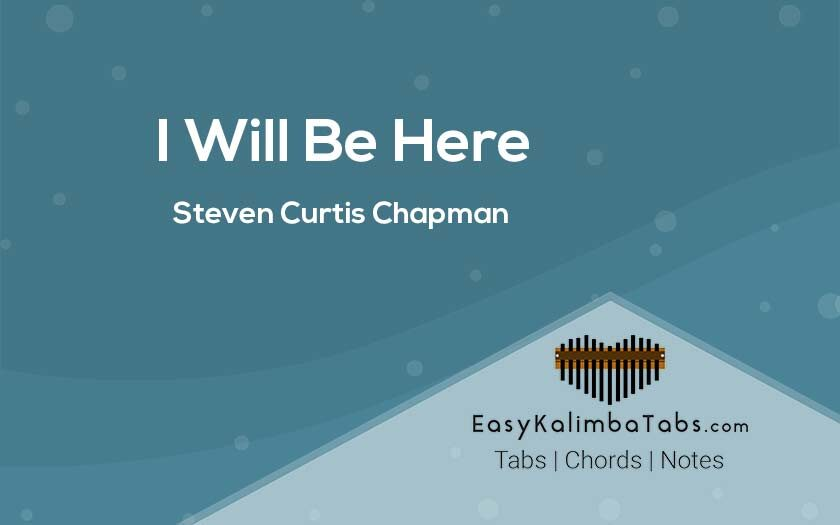 I Will Be Here Kalimba Tabs & Chords by Steven Curtis Chapman