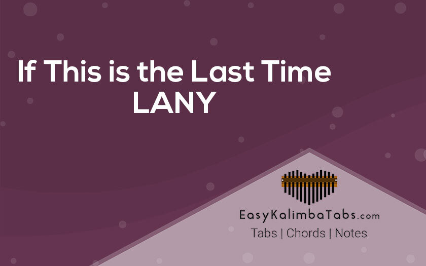 If This is the Last Time Kalimba Tabs and Chords by Lany