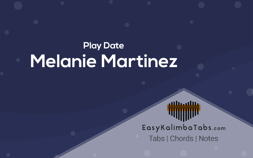 Play Date Kalimba Tabs and Chords by Melanie Martinez