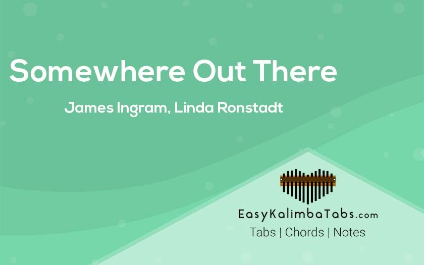 Somewhere Out There Kalimba Tabs and Chords by James Ingram and Linda Ronstadt