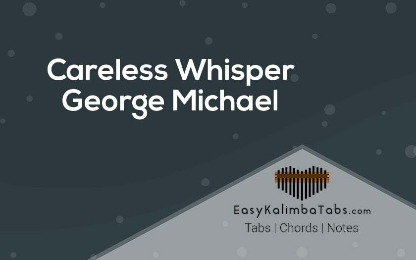 Careless Whisper Kalimba Tabs & Chords - George Michael