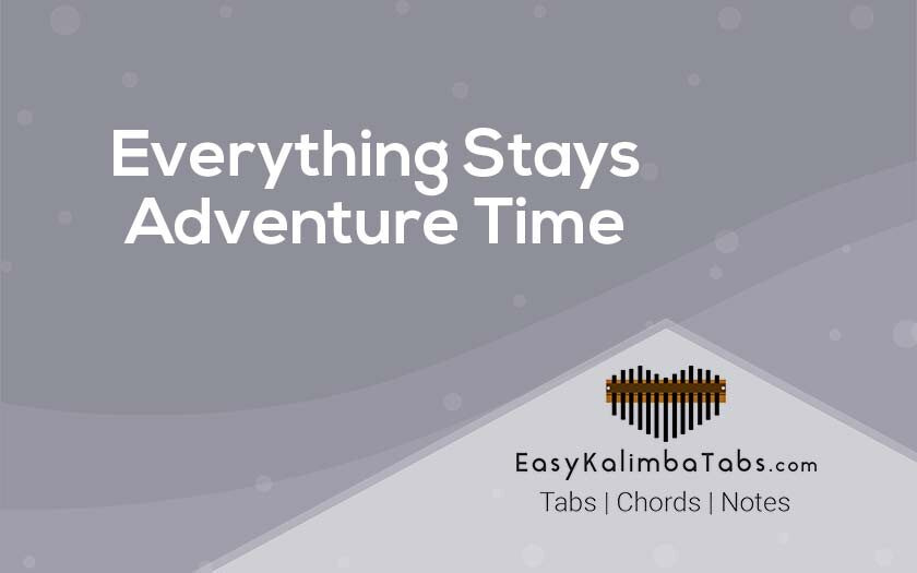 Everything Stays - Adventure Time Kalimba Tabs and Chords