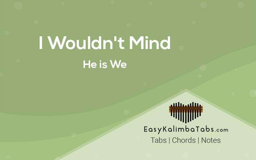 I Wouldnt Mind Kalimba Tabs & Chords - He is We