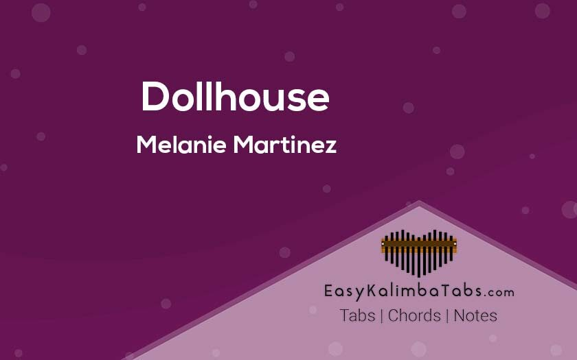 Melanie Martinez - Dollhouse Kalimba Tabs and Chords
