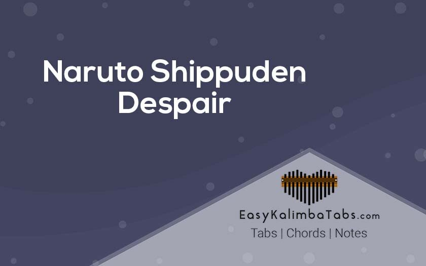 Naruto Shippuden Despair Kalimba Tabs and Chords