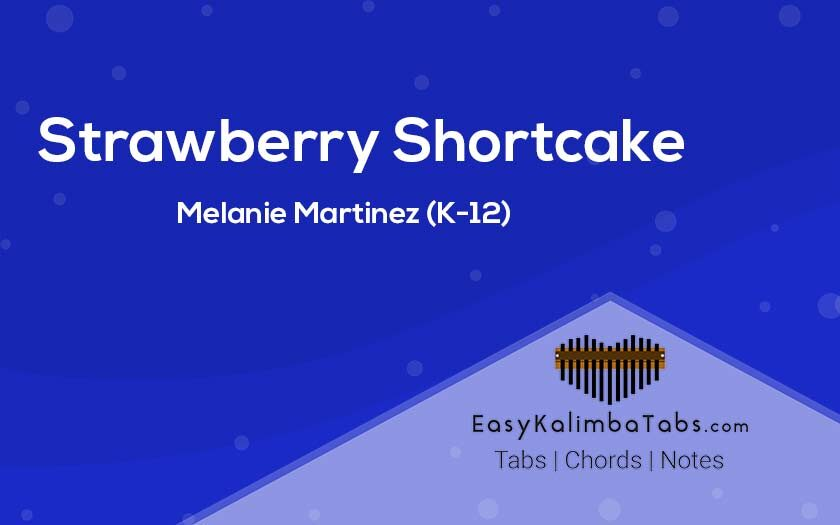 Stawberry Shortcake Kalimba Tabs and Chords by Melanie Martinez