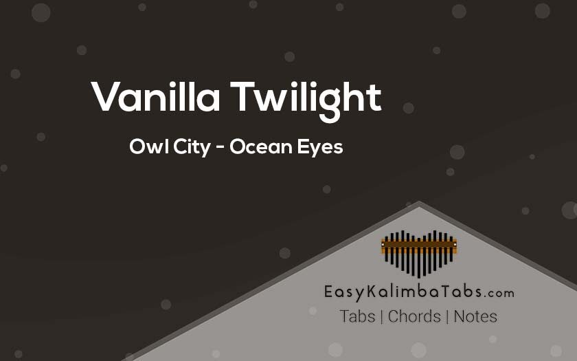 Vanilla Twilight Kalimba Tabs & Chords by Owl City